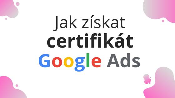 Jak získat certifikát Google Ads