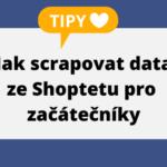 Jak scrapovat data ze Shoptetu pro začátečníky